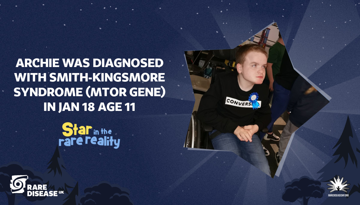Archie was diagnosed with Smith-kingsmore syndrome (mTOR gene) in jan 18 age 11