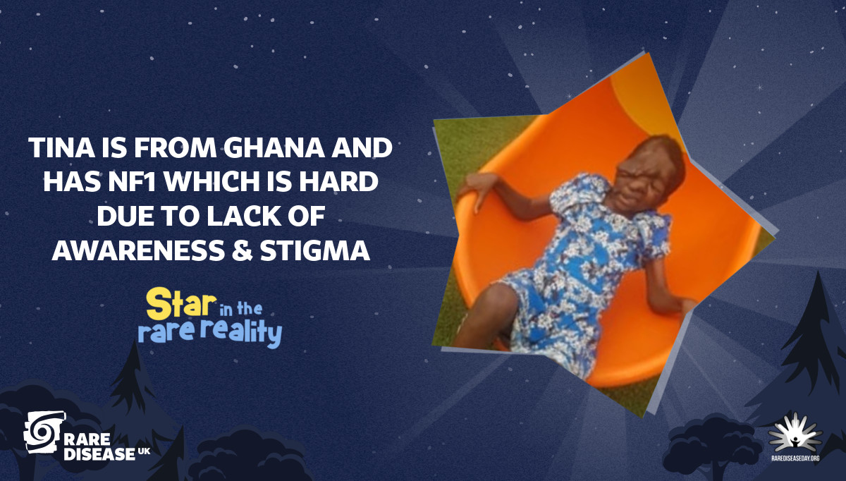 Tina is from Ghana and has NF1 which is hard due to lack of awareness & stigma