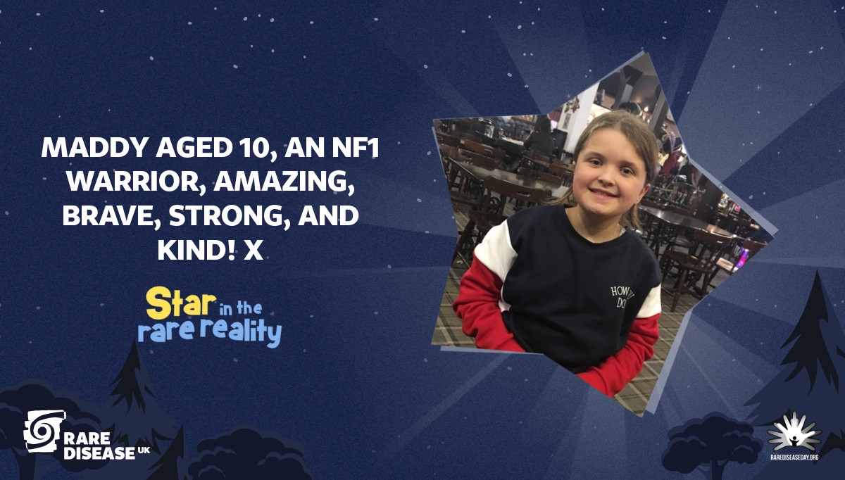 Maddy aged 10, an NF1 warrior, amazing, brave, strong, and kind! X