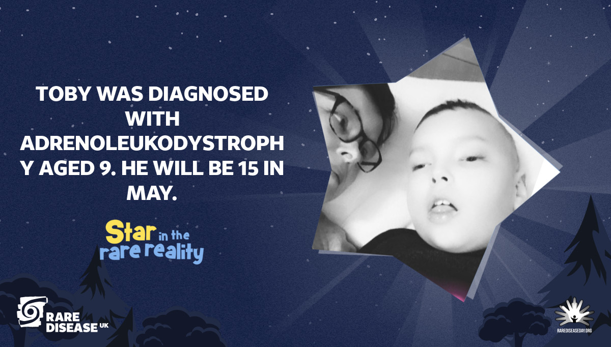 Toby was diagnosed with Adrenoleukodystrophy aged 9. He will be 15 in May.